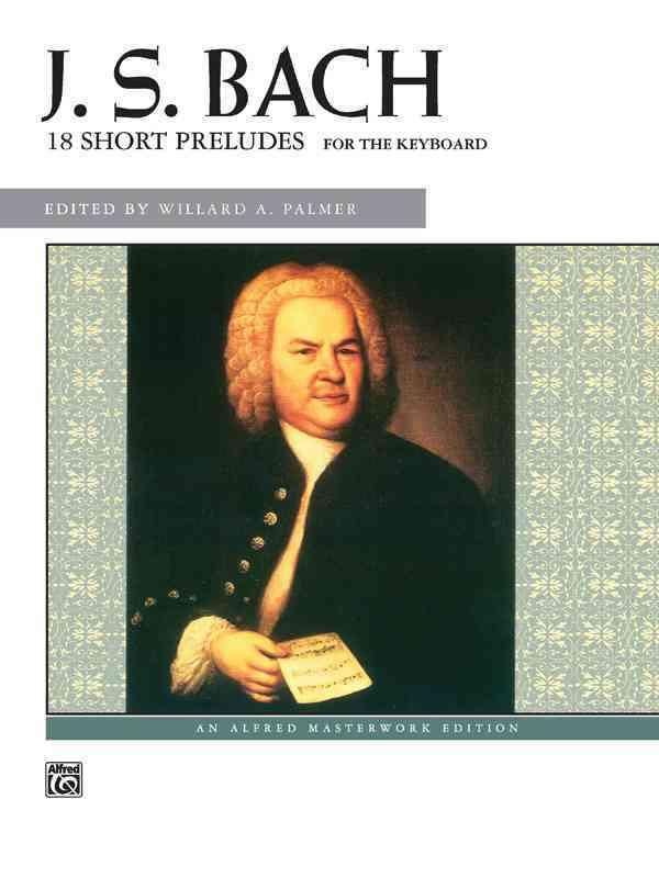 18 Short Preludes By Bach, Johann Sebastian (COP)/ Palmer, Willard A. (EDT)